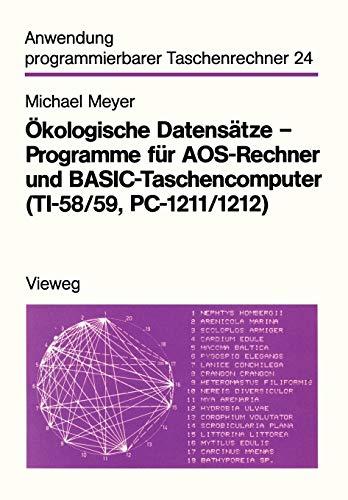 Ökologische Datensätze - Programme für Aos-Rechner und Basic-Taschencomputer (Ti 58, 59, Pc 1211, 1212) (Anwendung programmierbarer Taschenrechner (24), Band 24)