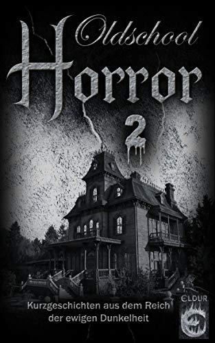 Oldschool Horror 2: Kurzgeschichten aus dem Reich der ewigen Dunkelheit