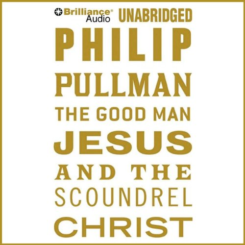 The Good Man Jesus and the Scoundrel Christ audiobook cover art