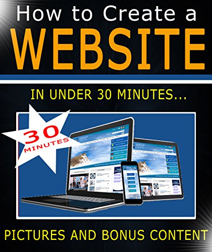 How to create a Website in under 30 minutes - Learn to make a Basic WordPress Website: This eBook is designed for beginners and newbies to WordPress - We