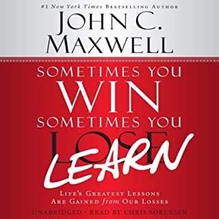 Sometimes You Win - Sometimes You Learn     Life's Greatest Lessons Are Gained from Our Losses              By:                                                                                                                                 John C. Maxwell,                                                                                        John Wooden (foreword)                               Narrated by:                                                                                                                                 Chris Sorensen                      Length: 7 hrs and 26 mins     39 ratings     Overall 4.6
