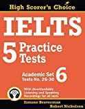 IELTS 5 Practice Tests, Academic Set 6: Tests No. 26-30 (High Scorer's Choice)