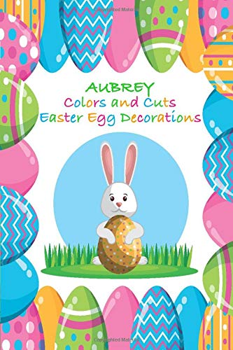 Aubrey Colors and Cuts Easter Egg Decorations (AUBREY BOOKS - Personalized for Aubrey, the Star of Every Book!)
