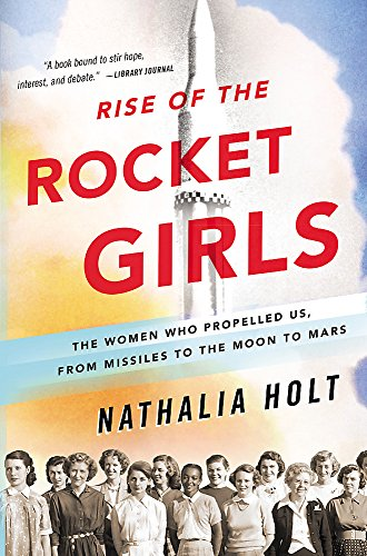 Compare Textbook Prices for Rise of the Rocket Girls: The Women Who Propelled Us, from Missiles to the Moon to Mars Reprint Edition ISBN 9780316338905 by Holt, Nathalia
