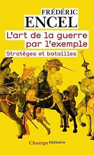 L'art de la guerre par l'exemple: Stratèges et batailles (Champs Histoire t. 818)