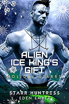 Alien Ice King's Gift: Holiday Starr by [Eden Ember, Starr Huntress]