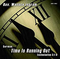 Time Is Running Out: Ecclesiastes 3:1-8