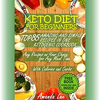Keto Diet for Beginners: Top 85 Amazing and Simple Recipes in One Ketogenic Cookbook cover art