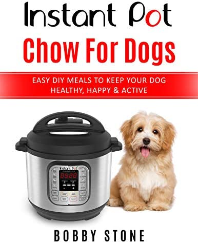 Instant Pot Chow for Dogs Easy DIY Meals to Keep Your Dog Happy Healthy Active 40 Instant Pot product image
