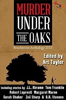 Murder Under the Oaks: Bouchercon Anthology 2015 by [Margaret Maron, Tom Franklin, Ron Rash, J.L. Abramo, Rob Brunet, Zoe Sharp, Sean Doolittle, Robert Lopresti, Kristin Kisska, Art Taylor]
