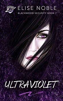Ultraviolet  A Romantic Thriller  Blackwood Security Book 7