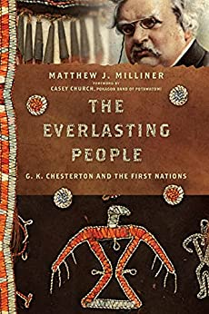 The Everlasting People: G. K. Chesterton and the First Nations (Hansen Lectureship Series) by [Matthew J. Milliner, Casey Church, David Iglesias, David Hooker, Amy Peeler]