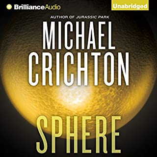 Sphere                   Written by:                                                                                                                                 Michael Crichton                               Narrated by:                                                                                                                                 Scott Brick                      Length: 13 hrs     40 ratings     Overall 4.3