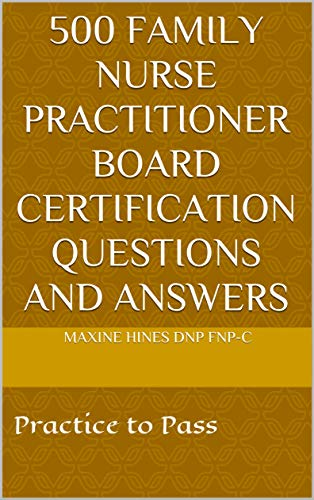 500 FAMILY NURSE PRACTITIONER BOARD CERTIFICATION QUESTIONS AND ANSWERS: Practice to Pass (English Edition)
