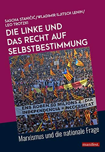 Die Linke und das Recht auf Selbstbestimmung: Marxismus und die nationale Frage (edition m.)
