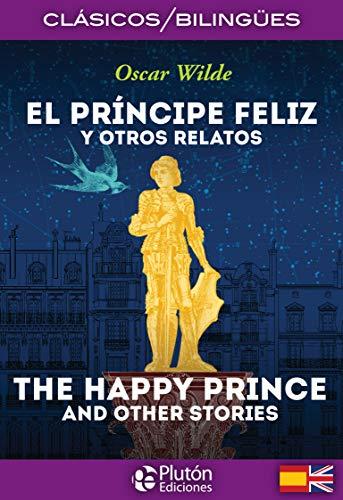 El Príncipe feliz y otros Relatos/ The Happy Prince And Other Stories (Colección Clásicos Bilingües)