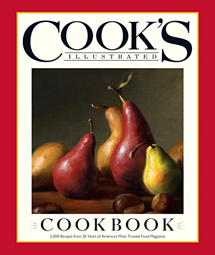 Cook's Illustrated Cookbook: 2,000 Recipes from 20 Years of America?s Most Trusted Food Magazine