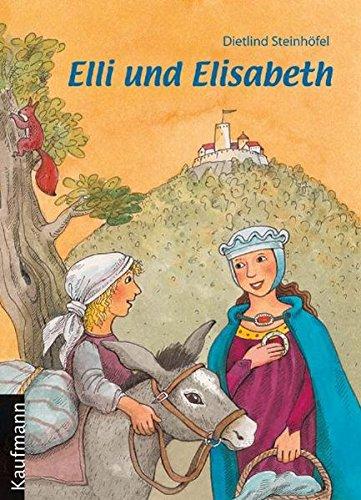 Elli und Elisabeth: Eine Erzählung über die heilige Elisabeth für Kinder
