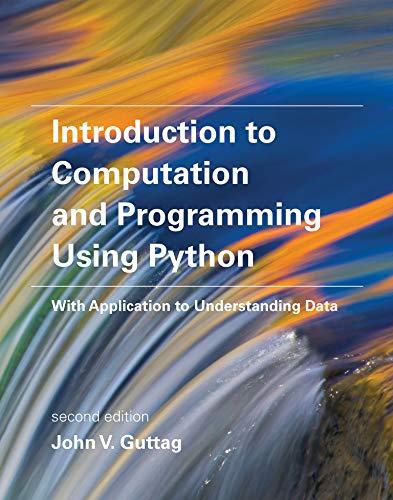 Introduction to Computation and Programming Using Python (With Application to Understanding Data)