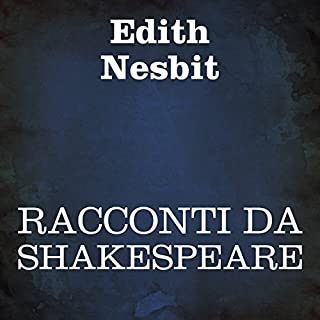 Racconti da Shakespeare                   Di:                                                                                                                                 Edith Nesbit                               Letto da:                                                                                                                                 Silvia Cecchini                      Durata:  4 ore e 21 min     3 recensioni     Totali 4,7