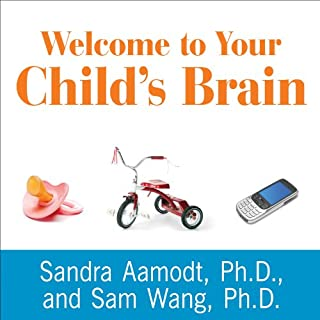 Welcome to Your Child's Brain     How the Mind Grows from Conception to College              By:                                                                                                                                 Sam Wang,                                                                                        Sandra Aamodt                               Narrated by:                                                                                                                                 Pete Larkin                      Length: 9 hrs and 30 mins     11 ratings     Overall 4.3