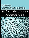 Dibujo arquitectonico Libro de papel isométrico: Cuaderno de páginas isométricas para dibujar en perspectiva con las líneas de ayuda, arquitectura o diseño 3D. 120 páginas, formato 21,5x28 cm.