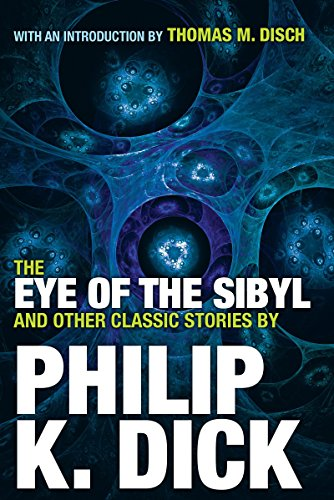 The Eye of the Sibyl and Other Classic Stories (Collected Stories of Philip K. Dick)