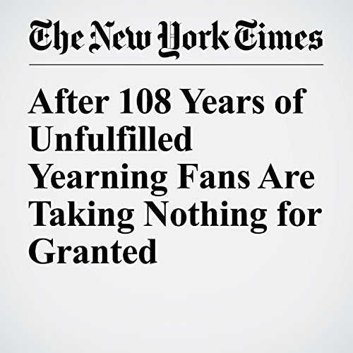 After 108 Years of Unfulfilled Yearning Fans Are Taking Nothing for Granted audiobook cover art