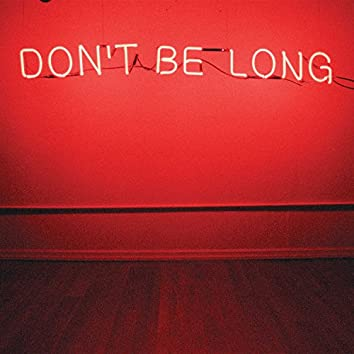Don't Be Long