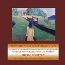 Manors Never To Be Forgotten: A Glimpse Into The Historic Manors of Howard County, Maryland