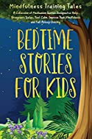 Bedtime Stories for Kids: A Collection of Meditation Stories Designed to Help Youngsters Relax, Feel Calm, Improve Their Mindfulness and Fall Asleep Quickly