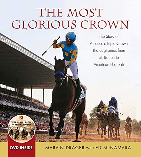 Compare Textbook Prices for The Most Glorious Crown: The Story of America's Triple Crown Thoroughbreds from Sir Barton to American Pharoah Har/DVD Edition ISBN 9781629372105 by Drager, Marvin,McNamara, Ed
