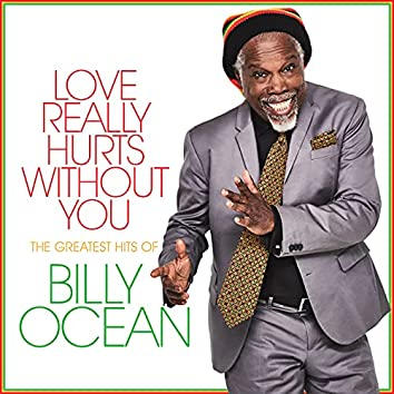 Love Really Hurts Without You: The Greatest Hits of Billy Ocean