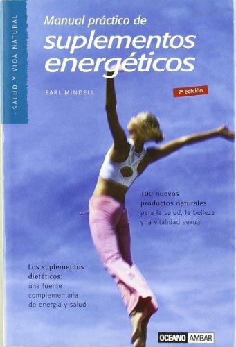 Manual práctico de suplementos energéticos: Una fuente complementaria de energía y salud (Salud y vida natural)
