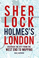 Sherlock Holmes's London: Discover the city from the West End to Wapping