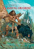 Lin Carter's Flashing Swords! #6: A Sword & Sorcery Anthology Edited by Robert M. Price