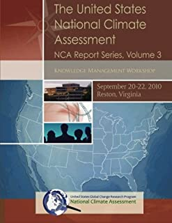 The United States National Climate Assessment NCA Report Series, Volume 3: Knowledge Management Workshop, September 20-22, 2010