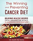 The Winning and Preventing Cancer Diet: Delicious Healthy Recipes From Around The World - For Cancer Recovery and The Whole Family (Life Health Diet Series)