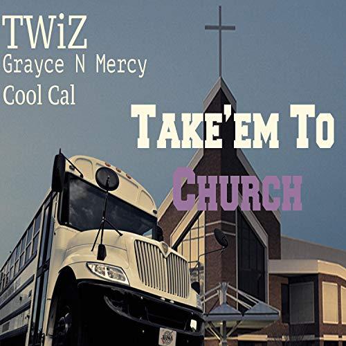 Take'em to Church (feat. Cool Cal & Grayce N Mercy)