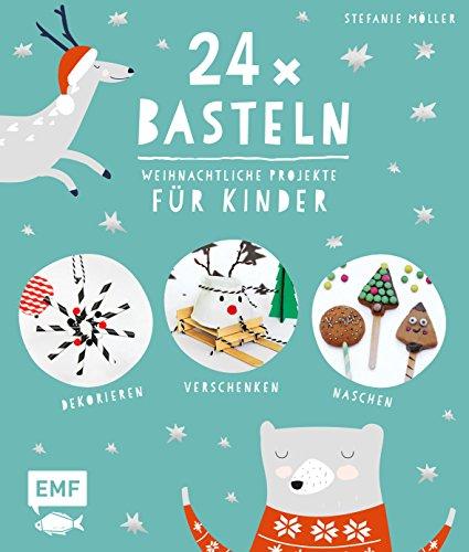 24 x Basteln – Weihnachtliche Projekte für Kinder: Dekorieren, Verschenken, Naschen