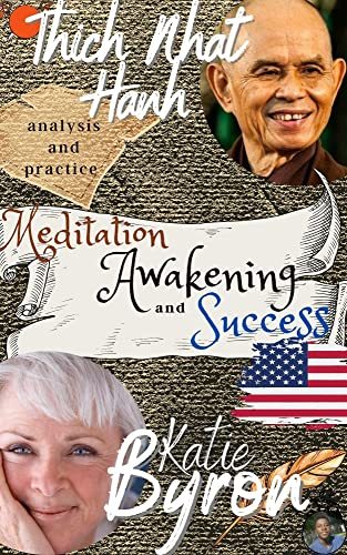 Thich Nhat Hanh, Byron Katie , Analysis and Practice: Meditation, Awakening and Success: the ultimate transformation book + 50 ways to reach your goals ... the source of existence (English Edition)