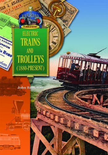 Electric Trains and Trolleys (1880-Present) (The Railroad in American History)