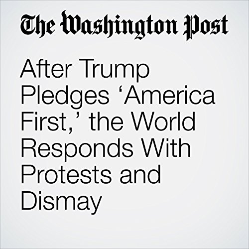 After Trump Pledges 'America First,' the World Responds With Protests and Dismay copertina