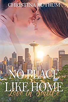 No Place Like Home - Love in Seattle by [Christina Butrum]