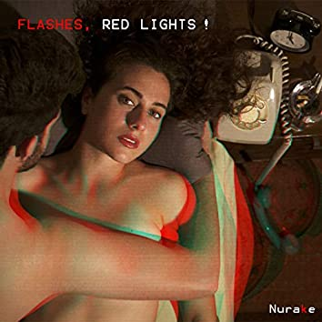 Flashes, Red Lights!