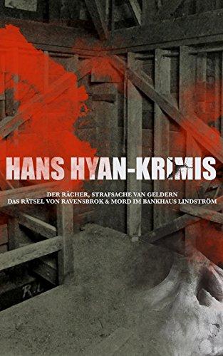 Hans Hyan-Krimis: Der Rächer, Strafsache van Geldern, Das Rätsel von Ravensbrok & Mord im Bankhaus Lindström: Thriller Klassiker