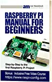 Raspberry Pi Manual for Beginners: Step-by-Step Guide to the first Raspberry Pi Project