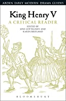 King Henry V: A Critical Reader (Arden Early Modern Drama Guides)