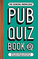 The General Knowledge Pub Quiz Book: More Than 8,000 Quiz Questions to Be Enjoyed at Home or in the Pub! (The Pub Quiz Book series)