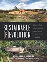 Sustainable Revolution: Permaculture in Ecovillages, Urban Farms, and Communities Worldwide by Unknown(2014-02-25)